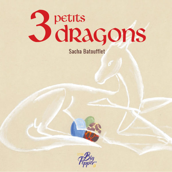 3 petits dragons les contes de sacha batoufflet éditions big pepper
