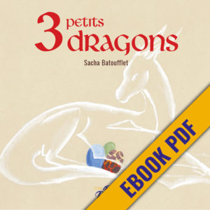 3 PETITS DRAGONS Sacha Batoufflet éditions big pepper version ebbok e-book pdf