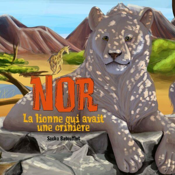 NOR la lionne qui avait une crinière sacha batoufflet éditions big pepper conte enfants